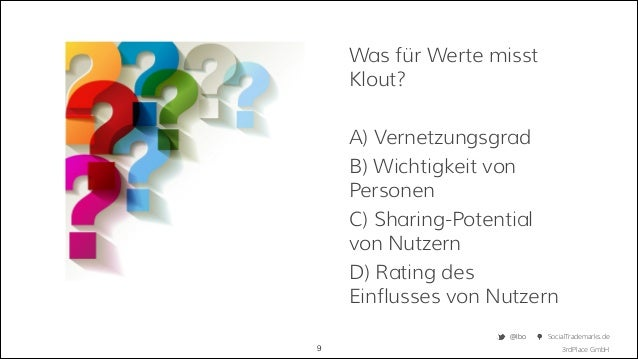 Was für Werte misst Klout? !  A) Vernetzungsgrad B) Wichtigkeit von Personen C) Sharing-Potential von Nutzern D) Rating de...