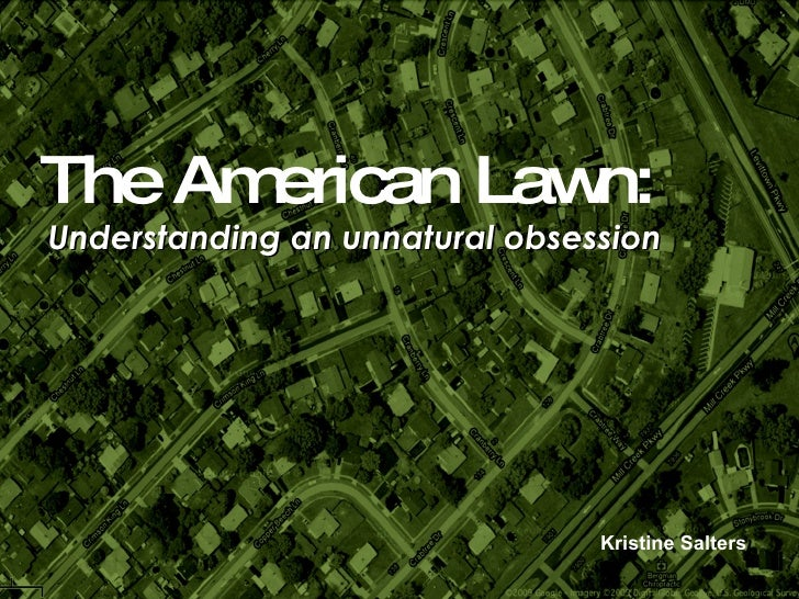 The American Lawn: Understanding an unnatural obsession Kristine Salters