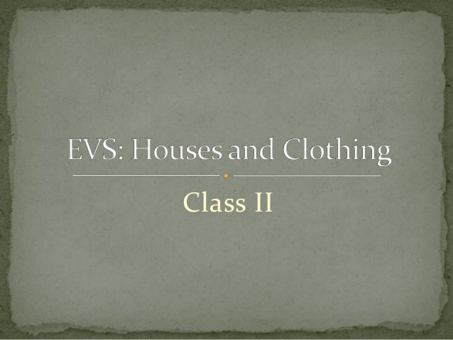Environmental Science (EVS) : Houses and Clothing (Class II)