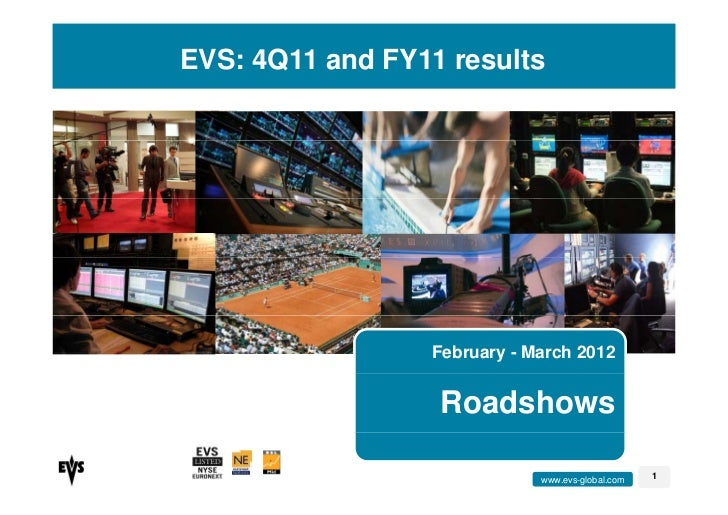 EVS: 4Q11 and FY11 results                 February - March 2012                  Roadshows                             ww...