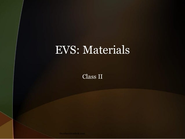 EVS: Materials Class II  theeducationdesk.com
