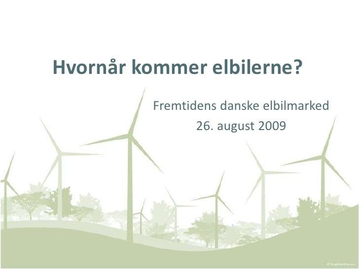 Hvornår kommer elbilerne?<br />Fremtidens danske elbilmarked<br />26. august 2009<br />