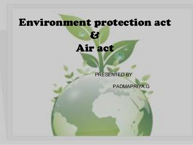 enviromental protection act [1] the punjab environmental protection act, 1997 (xxxiv of 1997) [6 december 1997] an act to provide for the protection, conservation, rehabilitation and improvement of the environment, for.