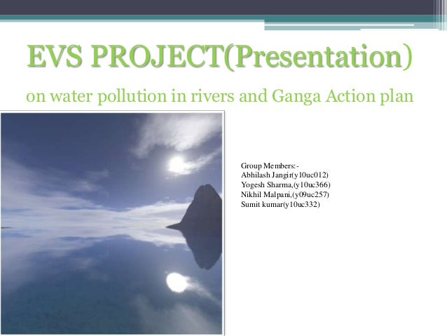 EVS PROJECT(Presentation)on water pollution in rivers and Ganga Action plan                           Group Members:-     ...