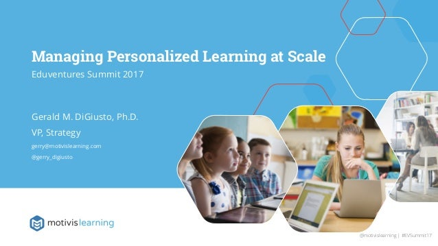 Header Here Subtitle Goes Here Managing Personalized Learning at Scale Eduventures Summit 2017 Gerald M. DiGiusto, Ph.D. V...