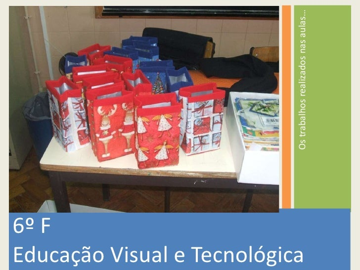 <ul><li>6º F </li></ul><ul><li>Educação Visual e Tecnológica </li></ul><ul><li>Os trabalhos realizados nas aulas… </li></ul>