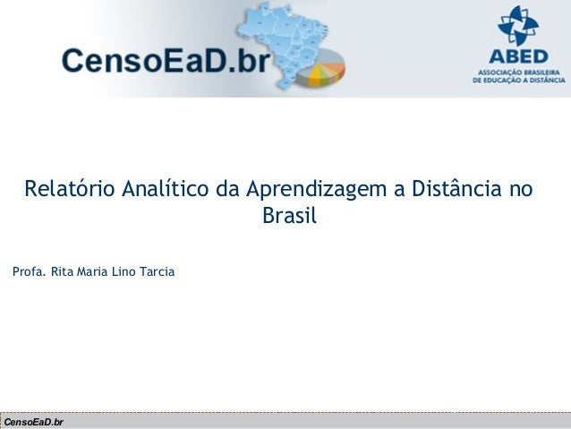CensoEaD.br Relatório Analítico da Aprendizagem a Distância no Brasil Profa. Rita Maria Lino Tarcia