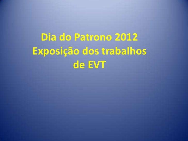 Dia do Patrono 2012Exposição dos trabalhos         de EVT