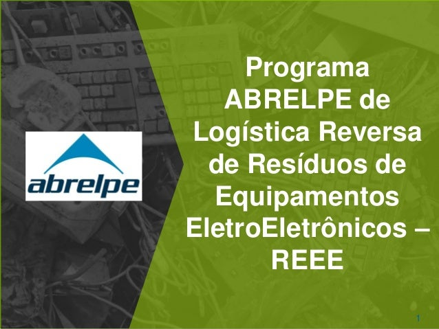 Programa ABRELPE de Logística Reversa de Resíduos de Equipamentos EletroEletrônicos – REEE 1