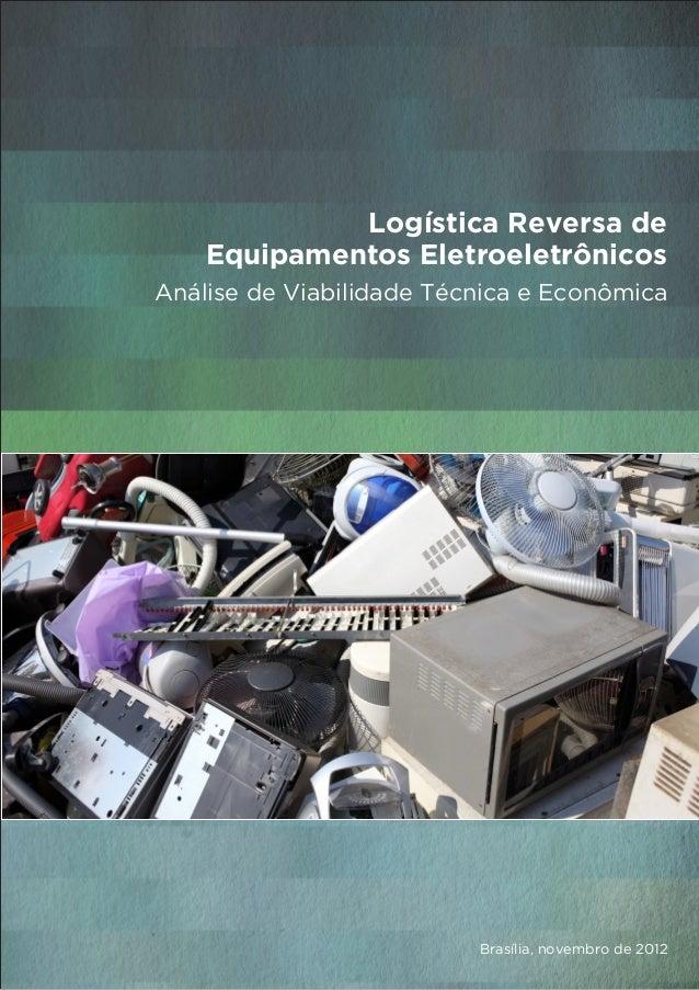Logística Reversa de Equipamentos Eletroeletrônicos Análise de Viabilidade Técnica e Econômica Brasília, novembro de 2012
