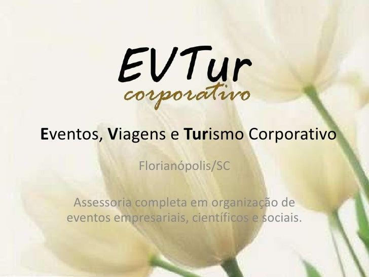 Eventos, Viagens e Turismo Corporativo                Florianópolis/SC    Assessoria completa em organização de   eventos ...