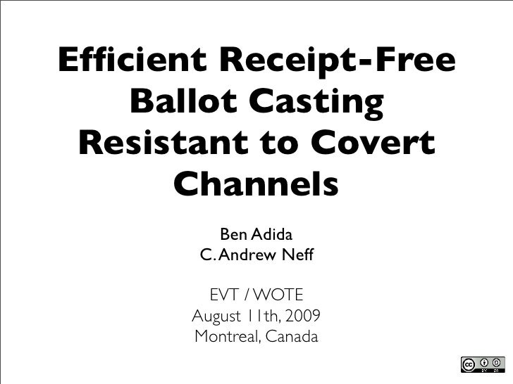 Efficient Receipt-Free     Ballot Casting  Resistant to Covert       Channels            Ben Adida         C. Andrew Neff  ...