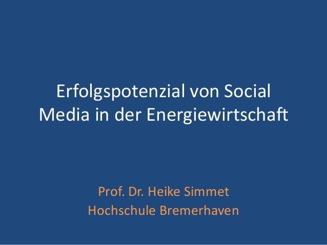 Erfolgspotenzial von SocialMedia in der Energiewirtschaft      Prof. Dr. Heike Simmet     Hochschule Bremerhaven