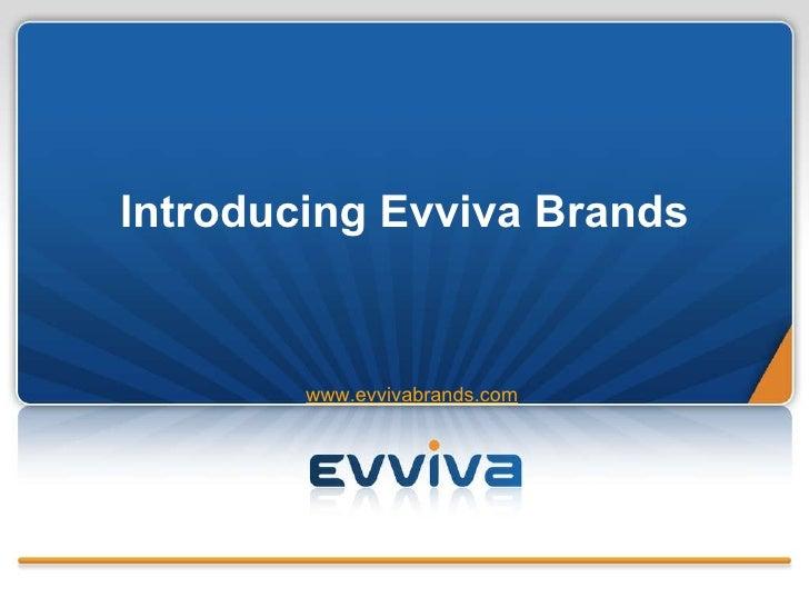 Introducing Evviva Brands www.evvivabrands.com
