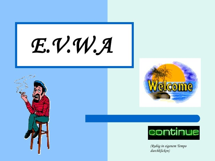 E.V.W.A   (Ruhig in eigenem Tempo durchklicken)