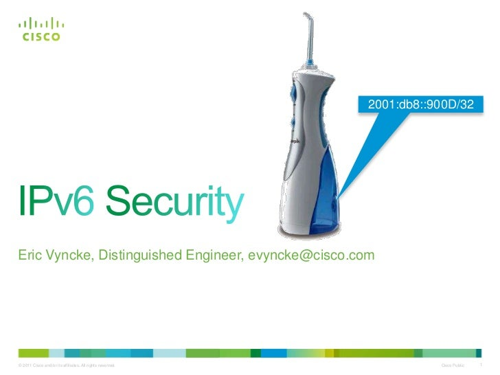 2001:db8::900D/32Eric Vyncke, Distinguished Engineer, evyncke@cisco.com© 2011 Cisco and/or its affiliates. All rights rese...