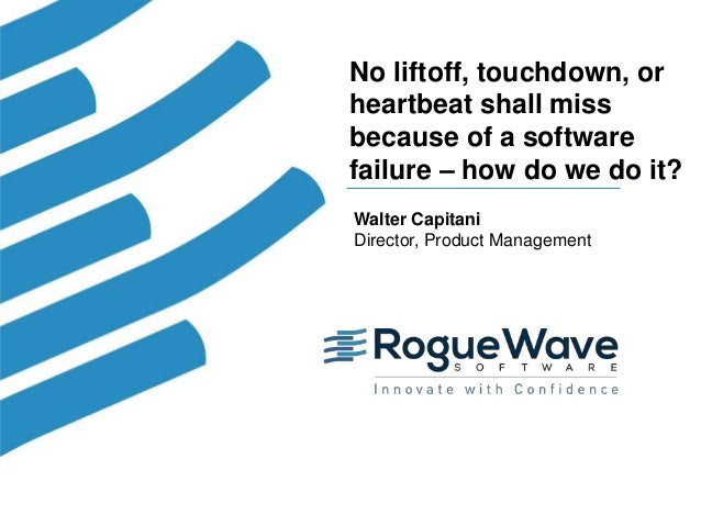 1© 2019 Rogue Wave Software, Inc. All Rights Reserved. 1 No liftoff, touchdown, or heartbeat shall miss because of a softw...