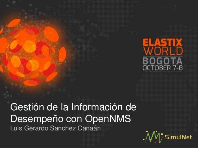 Gestión de la Información de Desempeño con OpenNMS Luis Gerardo Sanchez Canaán