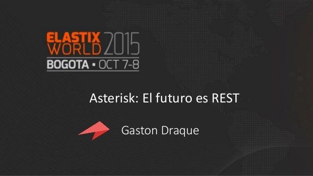 Asterisk: El futuro es REST Gaston Draque