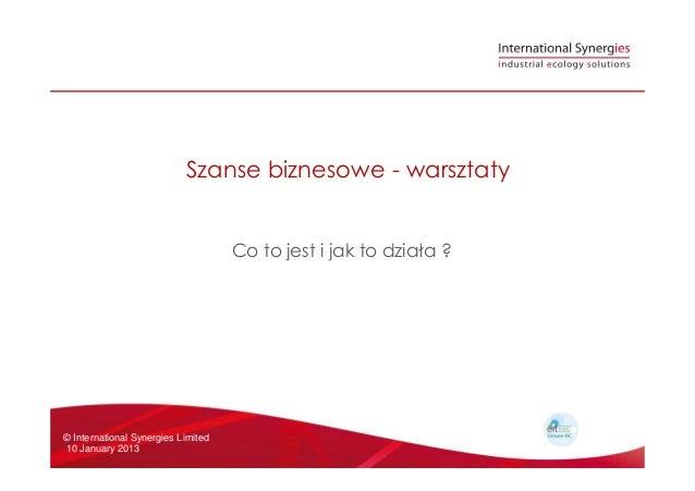 Szanse biznesowe - warsztatyCo to jest i jak to działa ?© International Synergies Limited10 January 2013Co to jest i jak t...
