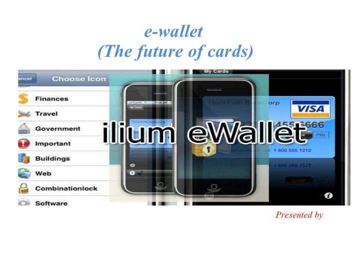 e-wallet  (The future of cards) Presented by