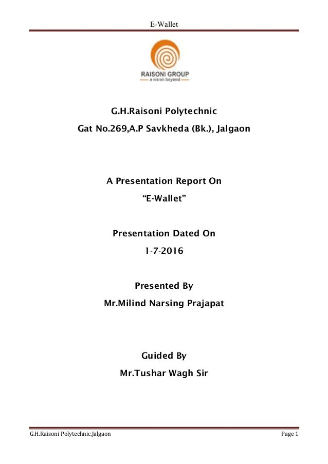 E-Wallet G.H.Raisoni Polytechnic,Jalgaon Page 1 G.H.Raisoni Polytechnic Gat No.269,A.P Savkheda (Bk.), Jalgaon A Presentat...