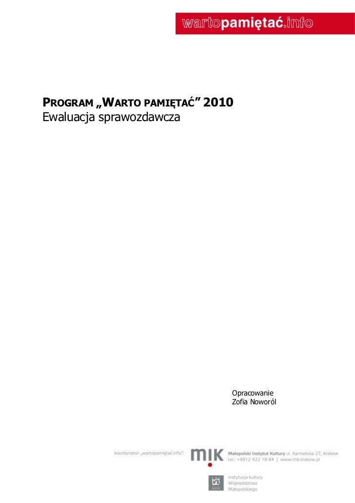 """PROGRAM """"WARTO PAMIĘTAĆ"""" 2010Ewaluacja sprawozdawcza                            Opracowanie                            Zof..."""