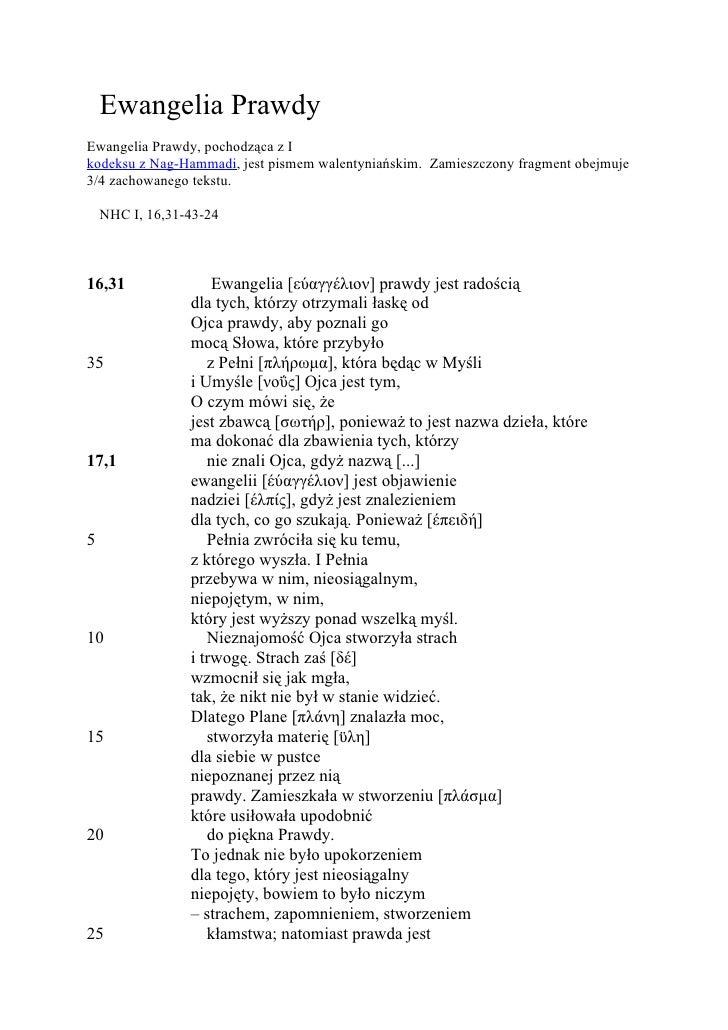 Ewangelia Prawdy Ewangelia Prawdy, pochodząca z I kodeksu z Nag-Hammadi, jest pismem walentyniańskim. Zamieszczony fragmen...