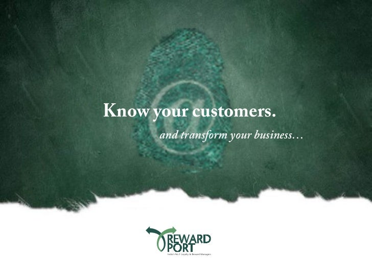Know your customers.      and transform your business…