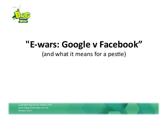 "Copyright	   Bug	   Doctor	   Media	   2015	   	    www.bugdoctormedia.com.au	    Pestech	   2015	    ""E-­‐wars:	   Google..."