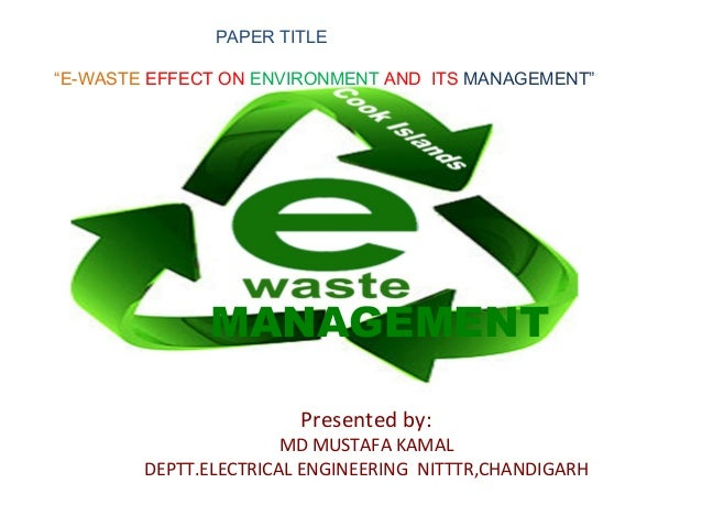 "ewaste ppt paper title""e waste effect on environment and its management"" e waste"