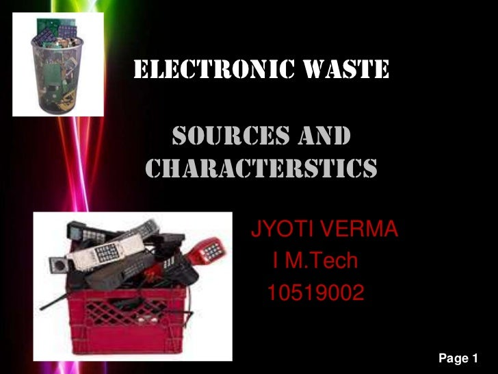 ELECTRONIC WASTESOURCES AND CHARACTERSTICS<br />JYOTI VERMA <br />I M.Tech<br />10519002<br />
