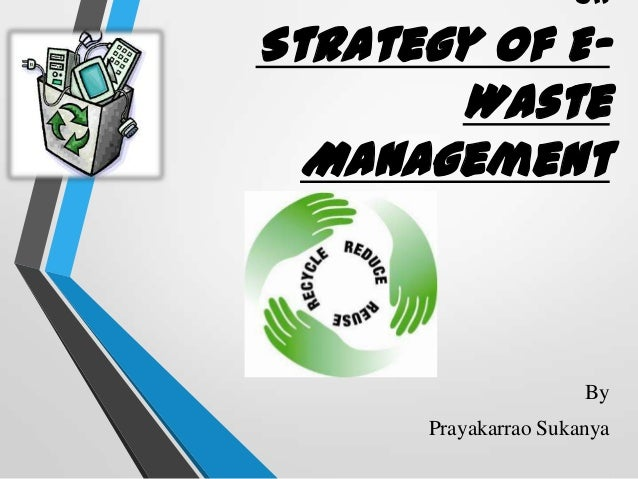 on Strategy of E- Waste Management By Prayakarrao Sukanya