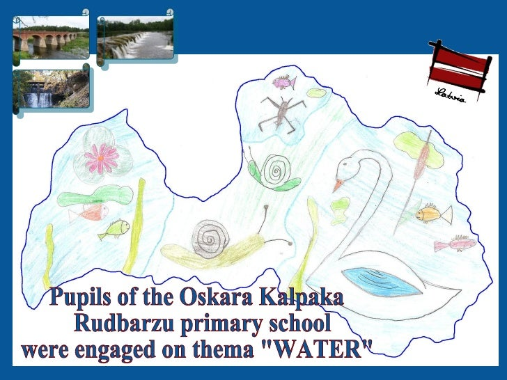"Pupils of the Oskara Kalpaka Rudbarzu primary school were engaged on thema ""WATER"""