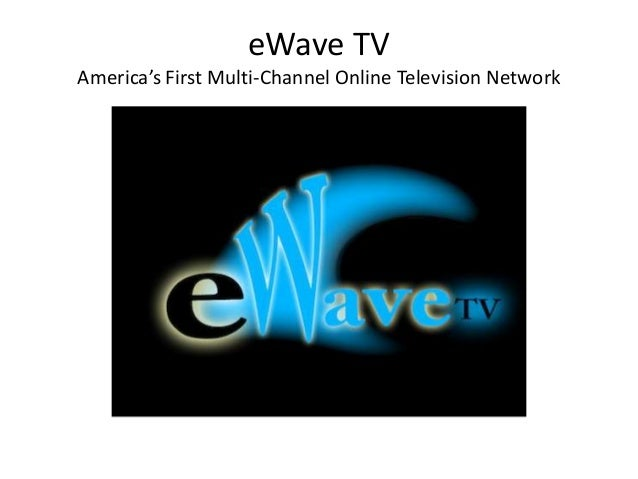 eWave TV America's First Multi-Channel Online Television Network