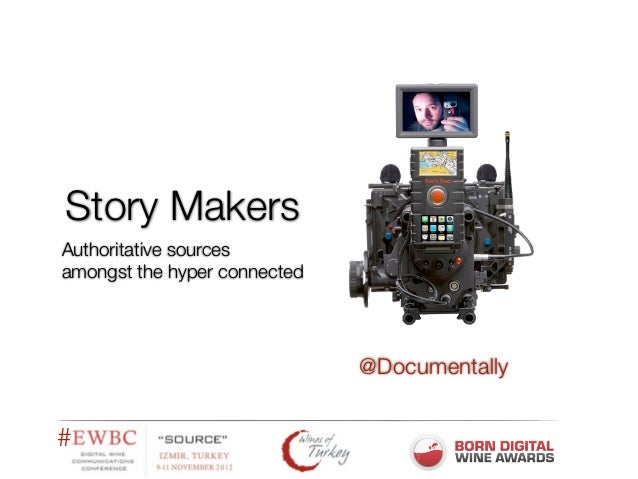 Story MakersAuthoritative sourcesamongst the hyper connected                              @Documentally#