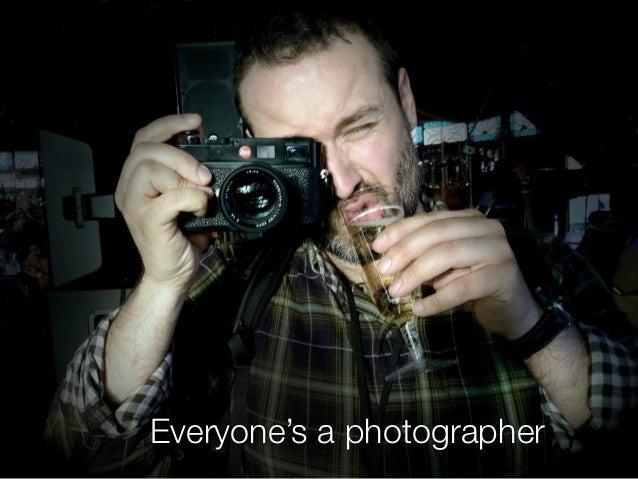 Everyone's a photographer