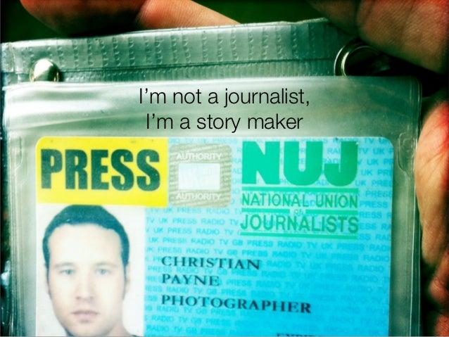 I'm not a journalist, I'm a story maker