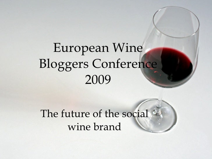 European Wine Bloggers Conference 2009 The future of the social wine brand