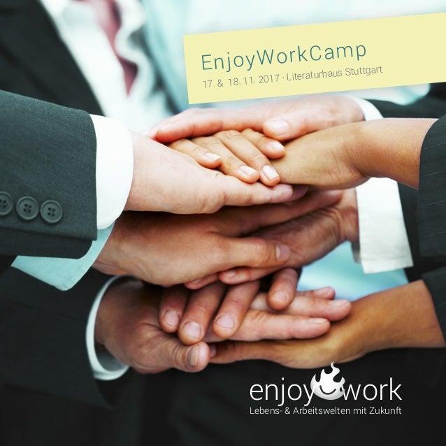 workLebens- & Arbeitswelten mit Zukunft enjoy EnjoyWorkCamp 17. & 18. 11. 2017 · Literaturhaus Stuttgart