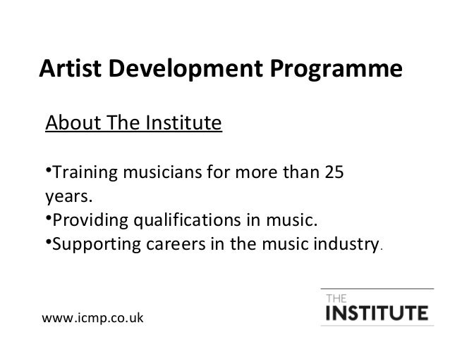 Artist Development Programme About The Institute •Training musicians for more than 25 years. •Providing qualifications in ...
