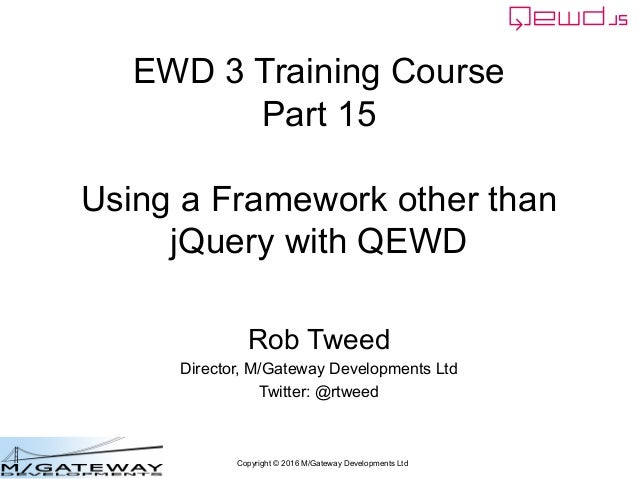 Copyright © 2016 M/Gateway Developments Ltd EWD 3 Training Course Part 15 Using a Framework other than jQuery with QEWD Ro...