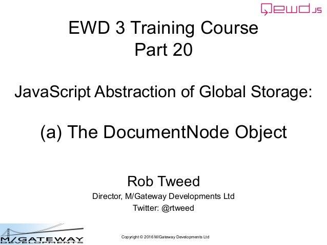 Copyright © 2016 M/Gateway Developments Ltd EWD 3 Training Course Part 20 JavaScript Abstraction of Global Storage: (a) Th...