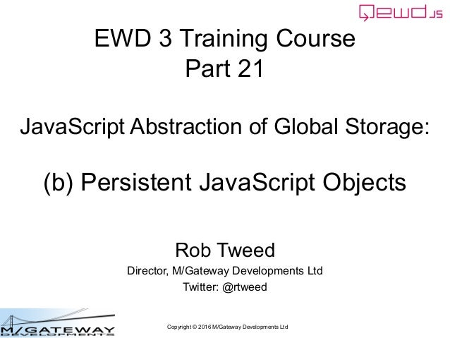Copyright © 2016 M/Gateway Developments Ltd EWD 3 Training Course Part 21 JavaScript Abstraction of Global Storage: (b) Pe...