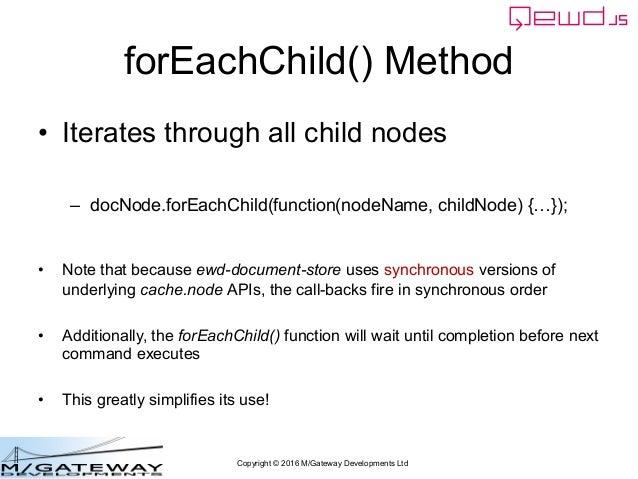 Copyright © 2016 M/Gateway Developments Ltd forEachChild() Method • Iterates through all child nodes – docNode.forEachChil...