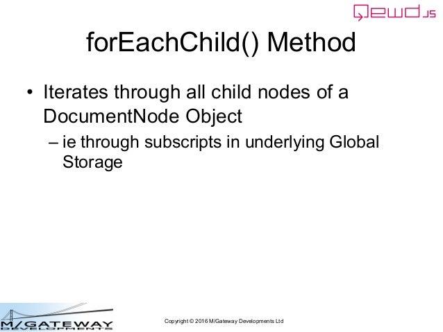 Copyright © 2016 M/Gateway Developments Ltd forEachChild() Method • Iterates through all child nodes of a DocumentNode Obj...
