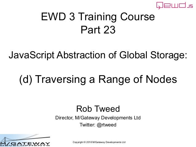 Copyright © 2016 M/Gateway Developments Ltd EWD 3 Training Course Part 23 JavaScript Abstraction of Global Storage: (d) Tr...