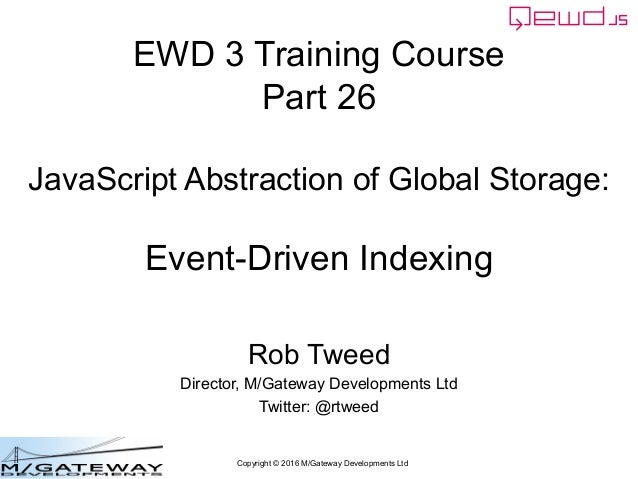 Copyright © 2016 M/Gateway Developments Ltd EWD 3 Training Course Part 26 JavaScript Abstraction of Global Storage: Event-...