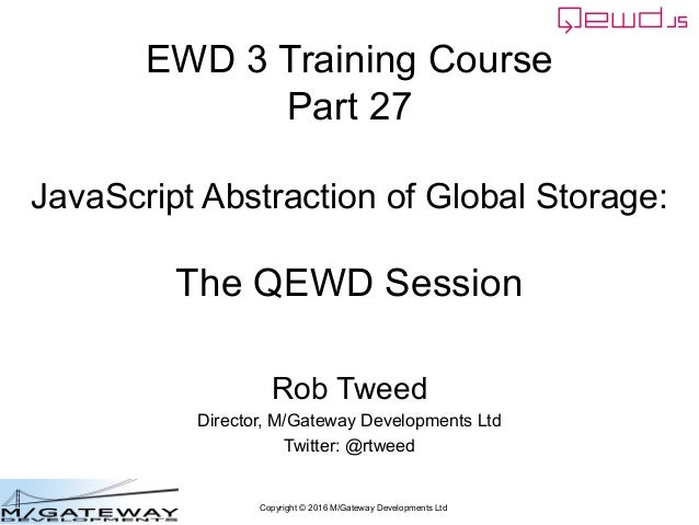Copyright © 2016 M/Gateway Developments Ltd EWD 3 Training Course Part 27 JavaScript Abstraction of Global Storage: The QE...
