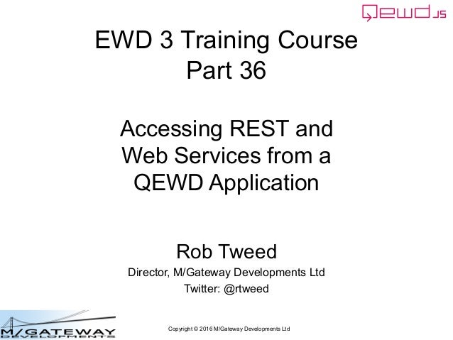 Copyright © 2016 M/Gateway Developments Ltd EWD 3 Training Course Part 36 Accessing REST and Web Services from a QEWD Appl...